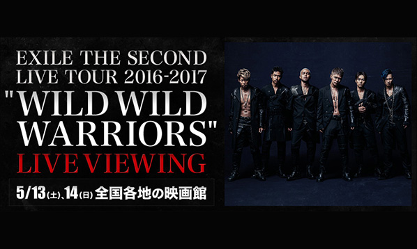 """EXILE THE SECOND LIVE TOUR 2016-2017 """"WILD WILD WARRIORS"""" LIVE VIEWING"""