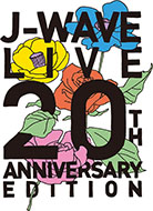 J-WAVE LIVE 20th ANNIVERSARY EDITION