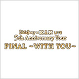 3 Majesty × X.I.P. LIVE -5th Anniversary Tour FINAL- ~WITH YOU~