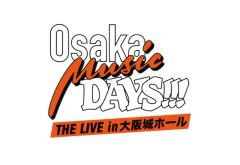 Osaka Music DAYS!!! THE LIVE in 大阪城ホール