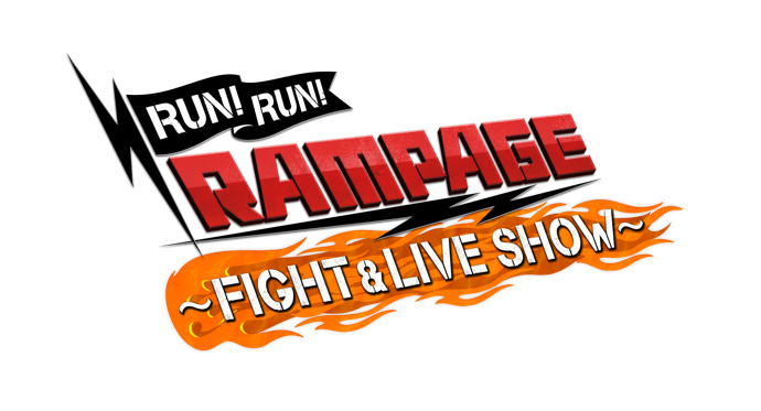 RUN!RUN!RAMPAGE!! ~FIGHT & LIVE SHOW~