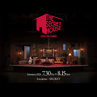 "SEKAI NO OWARI ""THE SECRET HOUSE"""